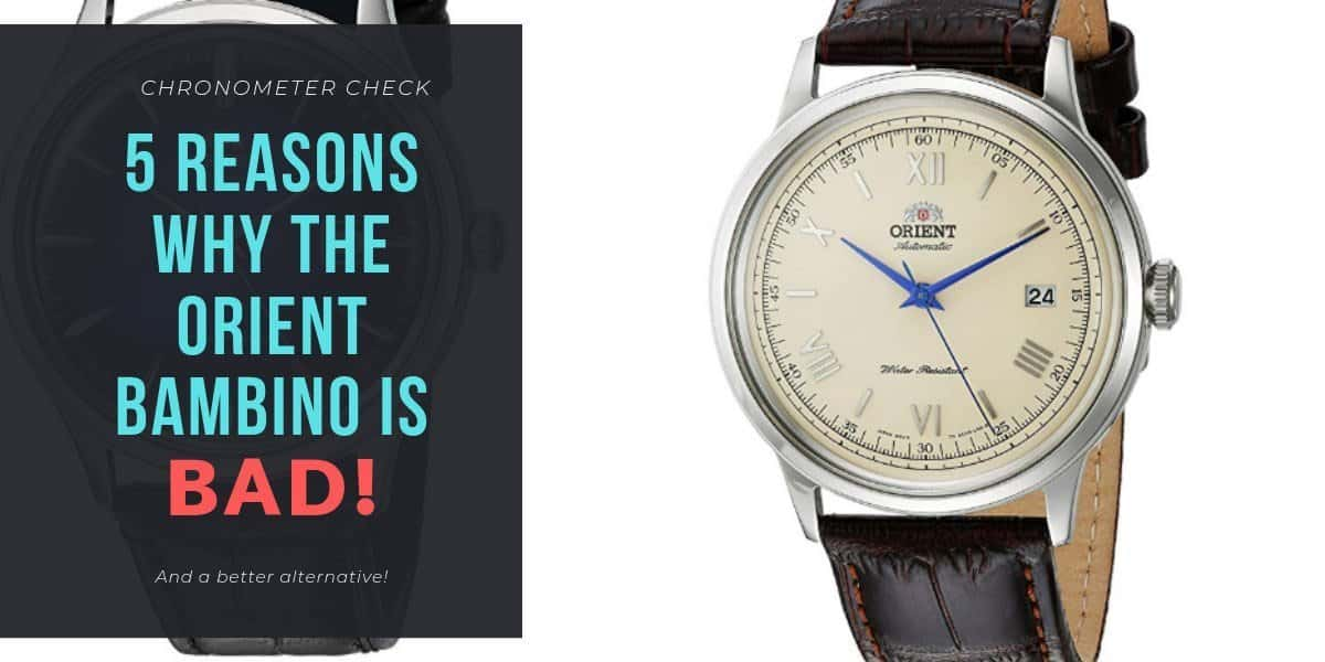 5 Reasons Why You Shouldn't Buy The Orient Bambino